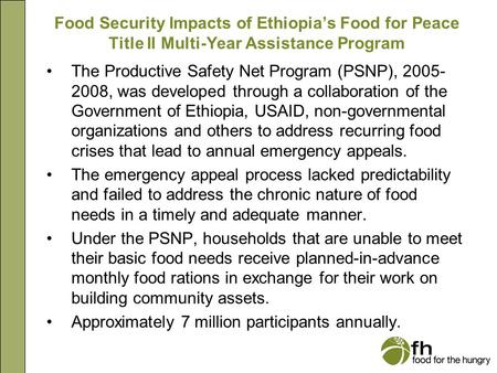 Food Security Impacts of Ethiopia's Food for Peace Title II Multi-Year Assistance Program The Productive Safety Net Program (PSNP), 2005- 2008, was developed.