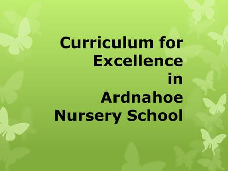 Curriculum for Excellence in Ardnahoe Nursery School.