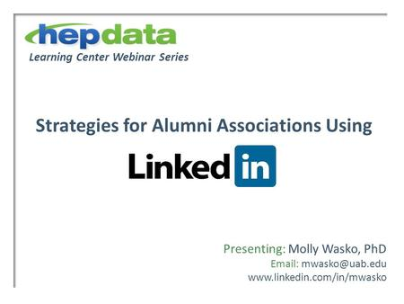 Learning Center Webinar Series Strategies for Alumni Associations Using Presenting: Molly Wasko, PhD