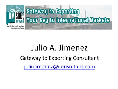 Julio A. Jimenez Gateway to Exporting Consultant