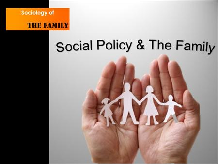 Sociology of The family. Lesson objectives Outline social policies in the UK and other countries. To assess the impact of these policies on the family.