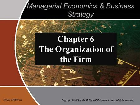 Copyright © 2010 by the McGraw-Hill Companies, Inc. All rights reserved. McGraw-Hill/Irwin Managerial Economics & Business Strategy Chapter 6 The Organization.