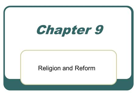 Chapter 9 Religion and Reform.