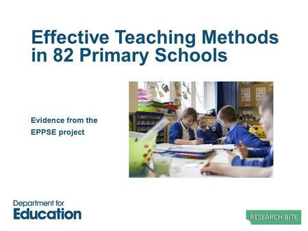 Effective Teaching Methods in 82 Primary Schools Evidence from the EPPSE project.