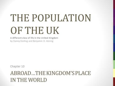 The Population of the UK – © 2012 Sasi Research Group, University of Sheffield ABROAD…THE KINGDOM'S PLACE IN THE WORLD Chapter 10 THE POPULATION OF THE.