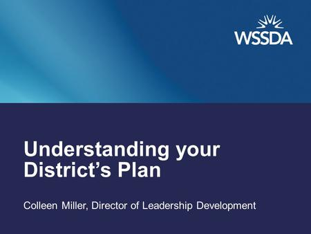 Understanding your District's Plan Colleen Miller, Director of Leadership Development.