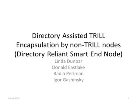 Directory Assisted TRILL Encapsulation by non-TRILL nodes (Directory Reliant Smart End Node) Linda Dunbar Donald Eastlake Radia Perlman Igor Gashinsky.