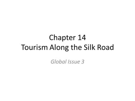 Chapter 14 Tourism Along the Silk Road Global Issue 3.