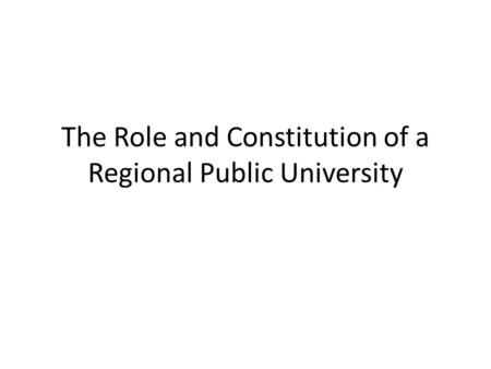 The Role and Constitution of a Regional Public University.