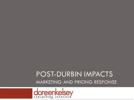 POST-DURBIN IMPACTS MARKETING AND PRICING RESPONSE.