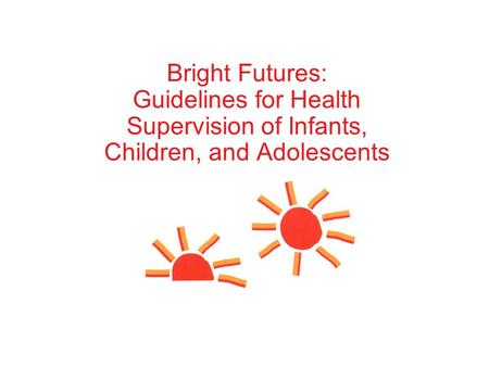 Bright Futures: Guidelines for Health Supervision of Infants, Children, and Adolescents.