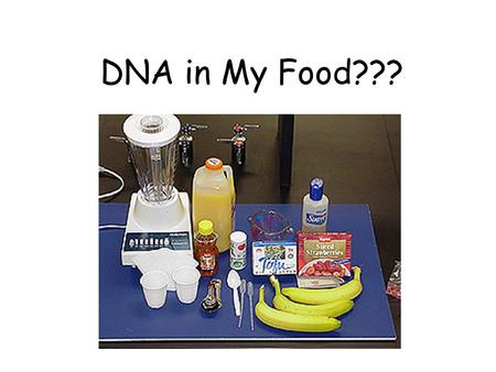 DNA in My Food???. What is DNA ? Determines characteristics of all living organisms Composed of a four-letter nucleotide/molecule alphabet referred to.