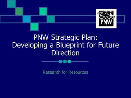 PNW Strategic Plan: Developing a Blueprint for Future Direction Research for Resources.