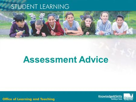 Assessment Advice. Assessment is the ongoing process of gathering, analysing and reflecting on evidence to make informed and consistent judgements to.