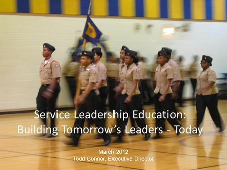 Confidential to CPS. Not for distribution. Service Leadership Education: Building Tomorrow's Leaders - Today March 2012 Todd Connor, Executive Director.