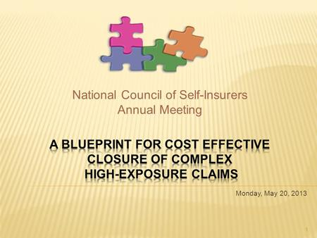 Monday, May 20, 2013 1 National Council of Self-Insurers Annual Meeting.