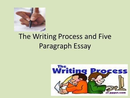 The Writing Process and Five Paragraph Essay. Brainstorming First, you will think about a topic you want to write about. Write down some ideas and then.