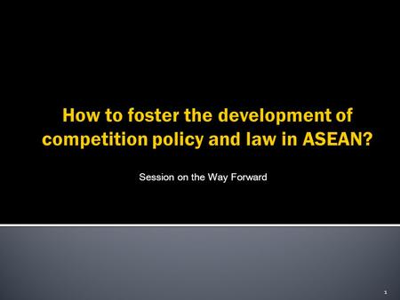 Session on the Way Forward 1.  ASEAN Leaders have agreed during 13th ASEAN Summit in Singapore on 20 November 2007 to adopt the AEC Blueprint which each.