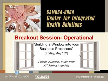 "Breakout Session- Operational ""Building a Window into your Business Processes"" (Friday, May 18 th ) Colleen O'Donnell, MSW, PMP HIT Project Associate."