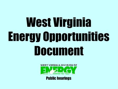 West Virginia Energy Opportunities Document Public hearings.