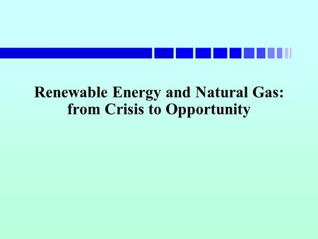 Renewable Energy and Natural Gas: from Crisis to Opportunity.