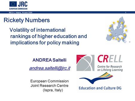 IREG-4, Astana, 16 June 20091 Rickety Numbers Volatility of international rankings of higher education and implications for policy making ANDREA Saltelli.