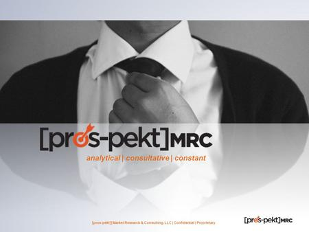 [pros-pekt]] Market Research & Consulting, LLC | Confidential | Proprietary analytical | consultative | constant.