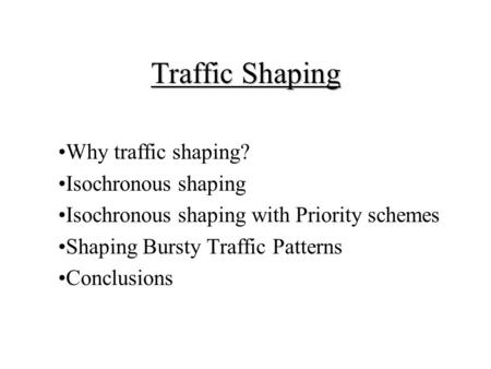 Traffic Shaping Why traffic shaping? Isochronous shaping