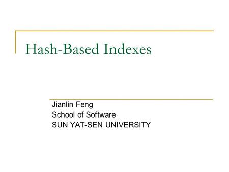 Hash-Based Indexes Jianlin Feng School of Software SUN YAT-SEN UNIVERSITY.