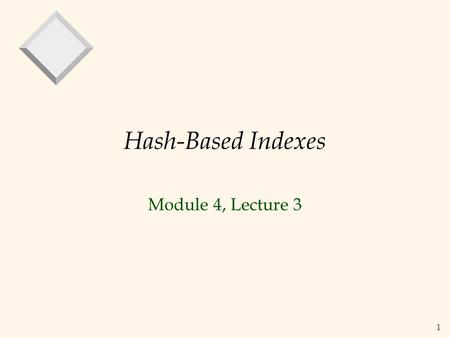 1 Hash-Based Indexes Module 4, Lecture 3. 2 Introduction As for any index, 3 alternatives for data entries k* : – Data record with key value k – –Choice.