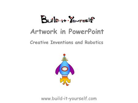 Creative Inventions and Robotics Artwork in PowerPoint www.build-it-yourself.com.