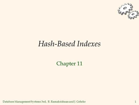 Database Management Systems 3ed, R. Ramakrishnan and J. Gehrke1 Hash-Based Indexes Chapter 11.