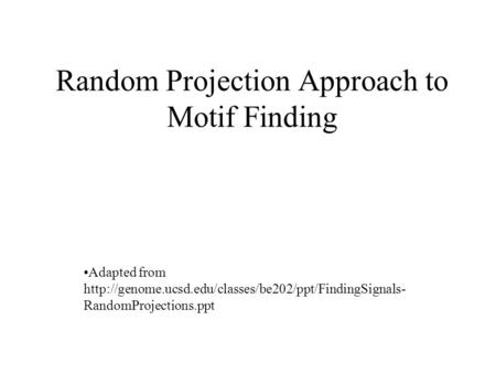 Random Projection Approach to Motif Finding Adapted from  RandomProjections.ppt.