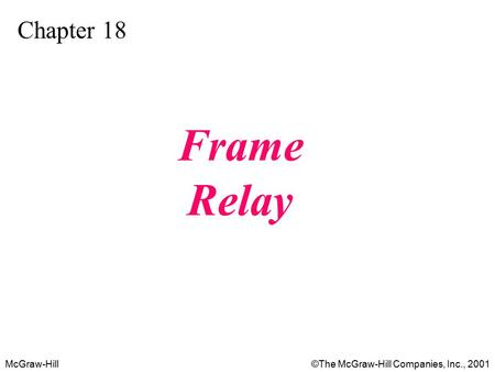 McGraw-Hill©The McGraw-Hill Companies, Inc., 2001 Chapter 18 Frame Relay.