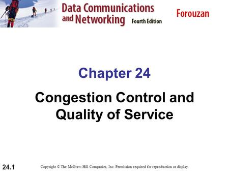 24.1 Chapter 24 Congestion Control and Quality of Service Copyright © The McGraw-Hill Companies, Inc. Permission required for reproduction or display.