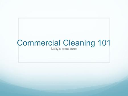 Commercial Cleaning 101 Stelly's procedures. Custodial Cupboard Chemical Storage Floor, Pots + pans, Sanitizer, Degreaser cleaners Floor Cleaner Mop,