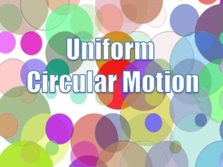 An object moving in uniform circular motion is moving in a circle with a constant speed. uniform: not changing in form or character; remaining the same.