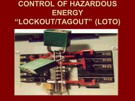 "CONTROL OF HAZARDOUS ENERGY ""LOCKOUT/TAGOUT"" (LOTO)"