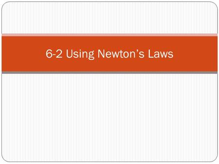 6-2 Using Newton's Laws. Mass and Weight Objects at different weights will still fall at the same rate Weight force The force of gravity acting upon an.