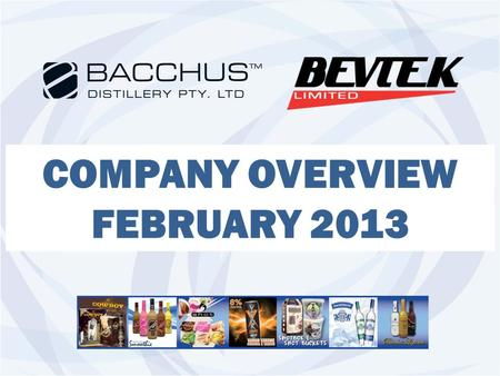 COMPANY OVERVIEW FEBRUARY 2013. AGENDA Corporate Structure Who We Are Facilities & Capabilities What We Are Known For Portfolio – Bacchus Cowboy Range.