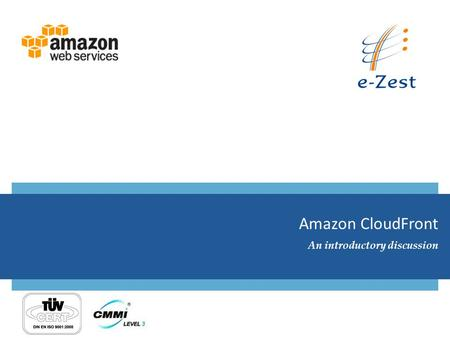 Amazon CloudFront An introductory discussion. What is Amazon CloudFront? 5/31/20122© e-Zest Solutions Ltd. Amazon CloudFront is a web service for content.