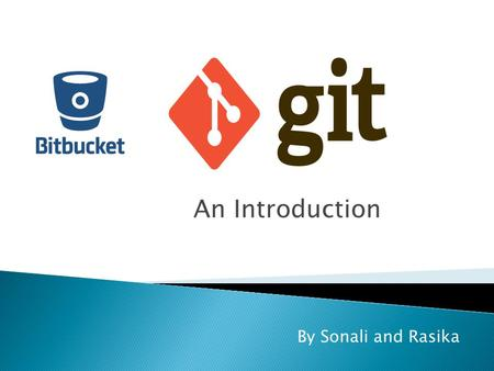An Introduction By Sonali and Rasika.  Required for the project  Show the versions of your code in the course of development  Show versions of your.