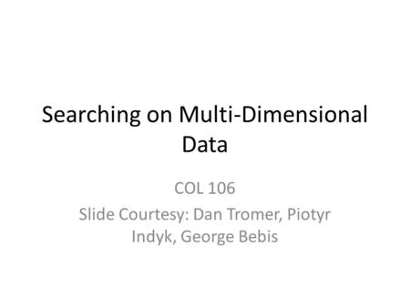 Searching on Multi-Dimensional Data
