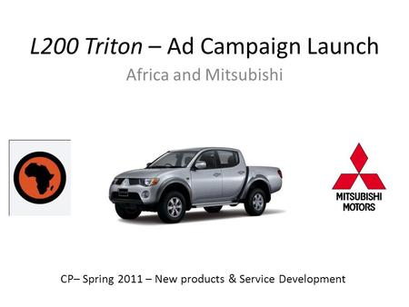 L200 Triton – Ad Campaign Launch Africa and Mitsubishi CP– Spring 2011 – New products & Service Development.