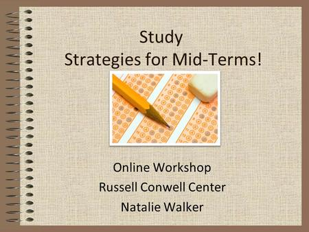 Study Strategies for Mid-Terms! Online Workshop Russell Conwell Center Natalie Walker.