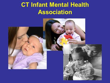 CT Infant Mental Health Association. CT INFANT MENTAL HEALTH ASSOCIATION Screening for Emotional and Behavioral Challenges in Young Children April 30,