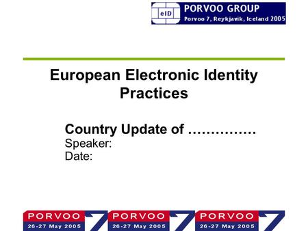 European Electronic Identity Practices Country Update of …………… Speaker: Date: