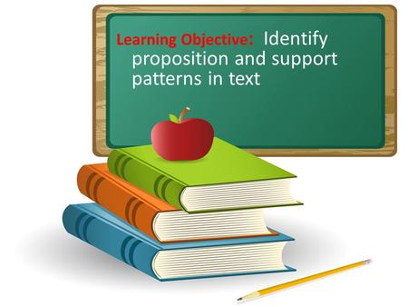 Learning Objective: Identify proposition and support patterns in text