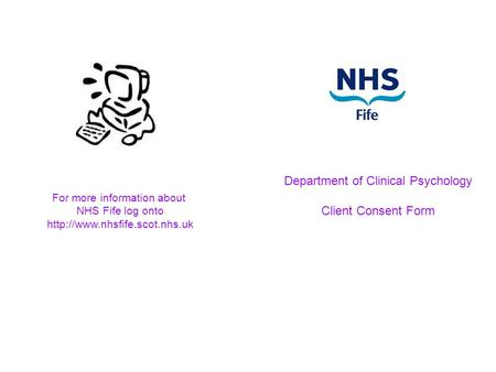 Department of Clinical Psychology Client Consent Form For more information about NHS Fife log onto
