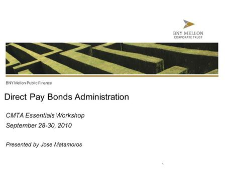 Information Security Identification: Confidential Direct Pay Bonds Administration CMTA Essentials Workshop September 28-30, 2010 Presented by Jose Matamoros.